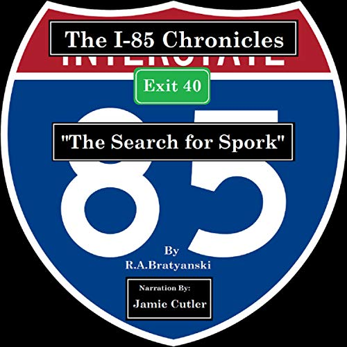 The I-85 Chronicles: Exit 40, The Search for Spork audiobook cover art