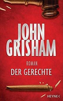 Der Gerechte: Roman (German Edition) by [John Grisham, Kristiana Dorn-Ruhl, Imke Walsh-Araya, Bea Reiter]