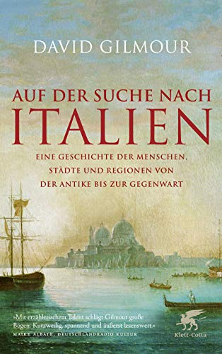Auf der Suche nach Italien: Eine Geschichte der Menschen, Städte und Regionen von der Antike bis zur Gegenwart