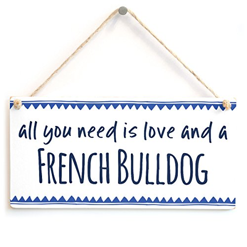 All You Need is Love and a French Bulldog - Home Decor Gift Sign Dog Themed