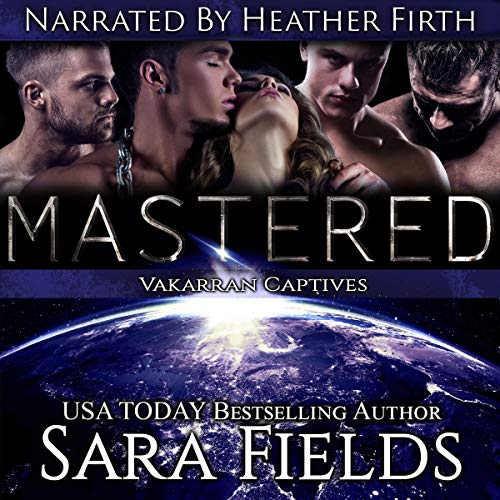 Mastered: A Dark Sci-Fi Reverse Harem Romance (Vakarran Captives)