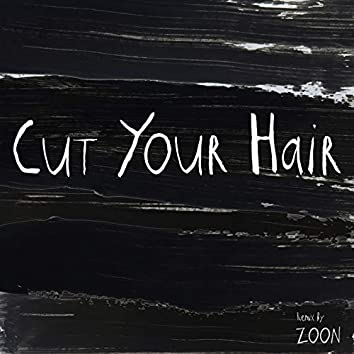 Cut Your Hair (feat. Zoon) [Zoon Remix]
