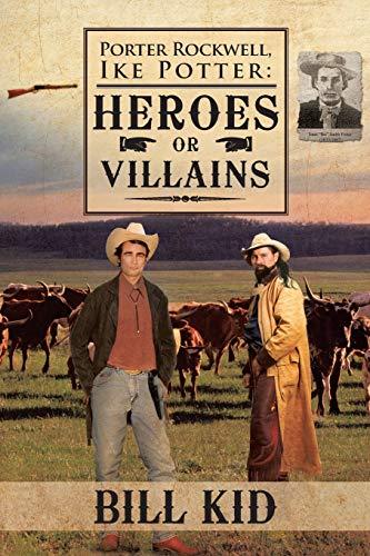 Porter Rockwell, Ike Potter: Heros or Villains