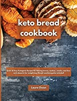 Keto bread cookbook: Quick & Easy Ketogenic Recipes for Baking loaves, cookies, snacks, and low-carb desserts for weight loss! Bread machine guide included!