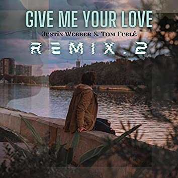Give Me Your Love (Remix .2)