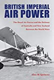 British Imperial Air Power: The Royal Air Forces and the Defense of Australia and New Zealand Between the World Wars (Purdue Studies in Aeronautics and Astronautics)