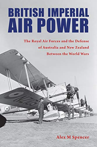 Compare Textbook Prices for British Imperial Air Power: The Royal Air Forces and the Defense of Australia and New Zealand Between the World Wars Purdue Studies in Aeronautics and Astronautics  ISBN 9781557539403 by Spencer, Alex M,Hallion, Richard