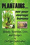 PLANTAINS...not your average banana...