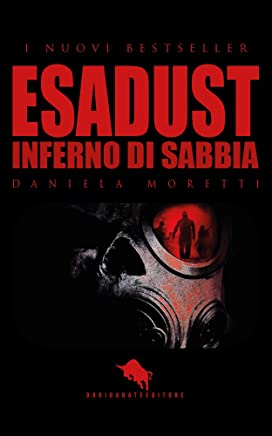 ESADUST - Inferno di sabbia: Dal primo Premio Letterario Internazionale Dario Abate Editore
