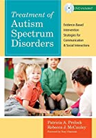 Treatment of Autism Spectrum Disorders: Evidence-Based Intervention Strategies for Communication and Social Interactions (Communication and Language Intervention)