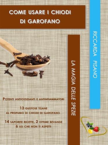 Spezie: come usare i chiodi di garofano (La magia delle spezie Vol. 1)