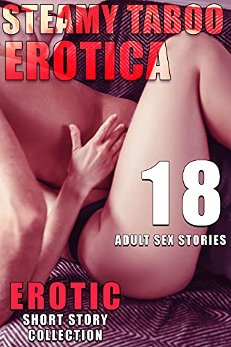 18 STEAMY ADULT EROTIC SEX STORIES (SHORT STORY EROTICA TABOO BOOKS COLLECTION)