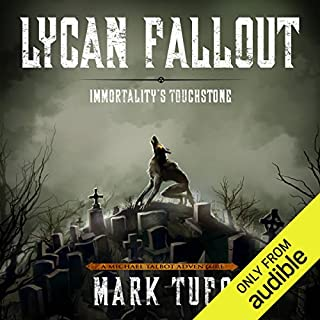 Lycan Fallout 4: Immortality's Touchstone                   Written by:                                                                                                                                 Mark Tufo                               Narrated by:                                                                                                                                 Sean Runnette                      Length: 10 hrs and 49 mins     11 ratings     Overall 4.8