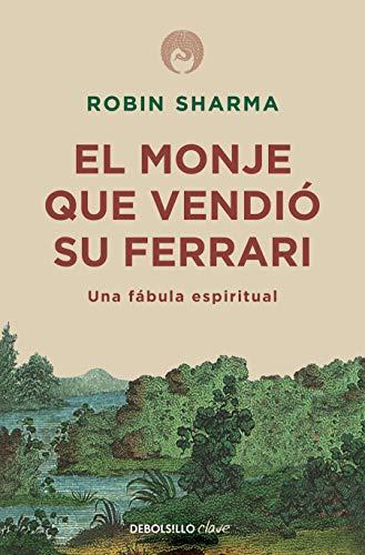 El Monje Que Vendió Su Ferrari: Una Fábula Espiritual   The Monk Who Sold His Ferrari: A Spiritual Fable about Fulfilling Your Dreams & Reaching Your