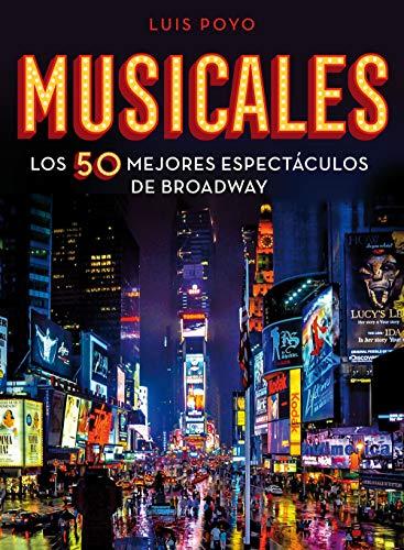 Musicales: Los 50 mejores espectáculos de Broadway (Guías ilustradas)