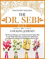 The Dr. Sebi Diet - A Healing Journey: 100 Flavorful Recipes and 10-Day Smoothies Detox Plan to Lose Weight Naturally, Jumpstart Your Metabolism, and Revitalize Yourself with Plant-Based Alkaline Diet