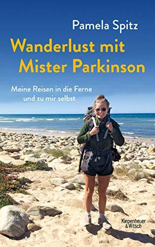 Wanderlust mit Mister Parkinson: Meine Reisen in die Ferne und zu mir selbst