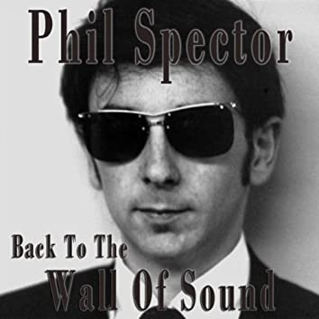 Phil Spector - Back to Wall of Sound