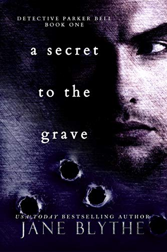 Book: A Secret to the Grave (Detective Parker Bell Book 1) by Jane Blythe