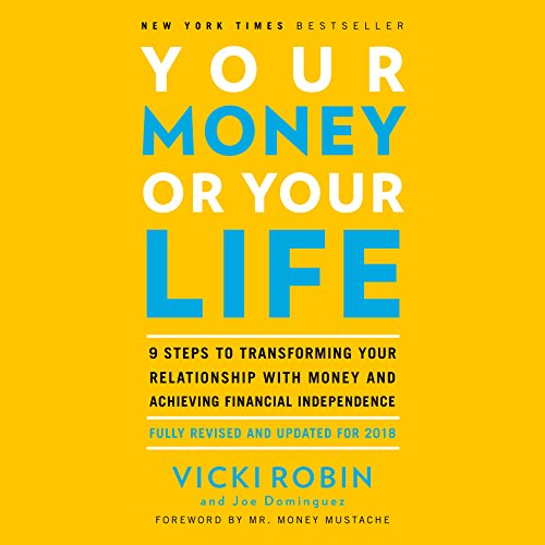 Your Money or Your Life: 9 Steps to Transforming Your Relationship with Money and Achieving Financial Independence: Fully...