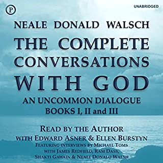 The Complete Conversations with God     An Uncommon Dialogue: Books I, II & III              By:                                                                                                                                 Neale Donald Walsch                               Narrated by:                                                                                                                                 Neale Donald Walsh,                                                                                        Edward Asner,                                                                                        Ellen Burstyn                      Length: 26 hrs and 33 mins     24 ratings     Overall 4.8