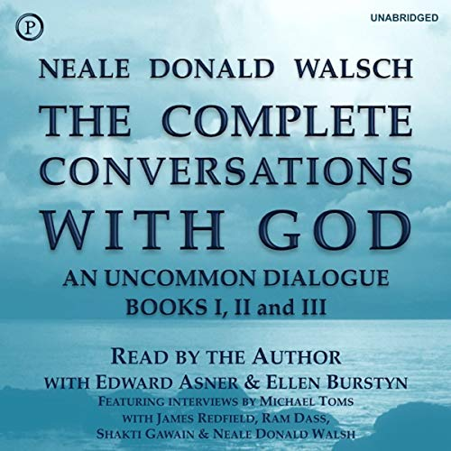 The Complete Conversations with God     An Uncommon Dialogue: Books I, II & III              By:                                                                                                                                 Neale Donald Walsch                               Narrated by:                                                                                                                                 Neale Donald Walsh,                                                                                        Edward Asner,                                                                                        Ellen Burstyn                      Length: 26 hrs and 33 mins     46 ratings     Overall 4.7