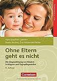 Ohne Eltern geht es nicht: Die Eingewöhnung von Kindern in Krippen und Tagespflegestellen. Buch