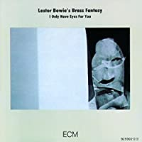 I Only Have Eyes for You by LESTER BOWIE (2000-09-12)