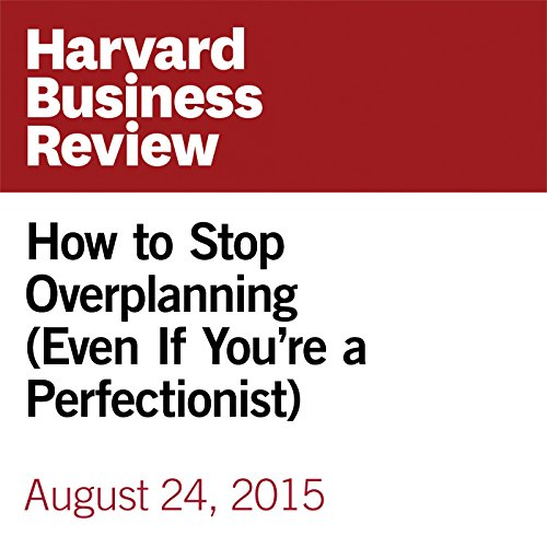 How to Stop Overplanning (Even If You're a Perfectionist) audiobook cover art
