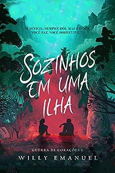 Sozinhos Em Uma Ilha (Guerra de Corações Livro 1) por [Willy Emanuel]