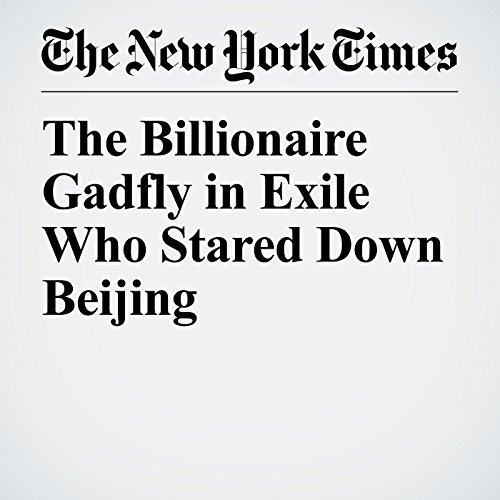 The Billionaire Gadfly in Exile Who Stared Down Beijing copertina