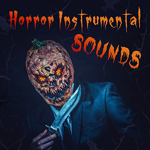 Horror Instrumental Sounds – Halloween Music for Night, Evening Scary Sounds, Ghostly Melodies