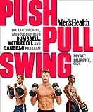Men's Health Push, Pull, Swing: The Fat-Torching, Muscle-Building Dumbbell, Kettlebell & Sandbag...