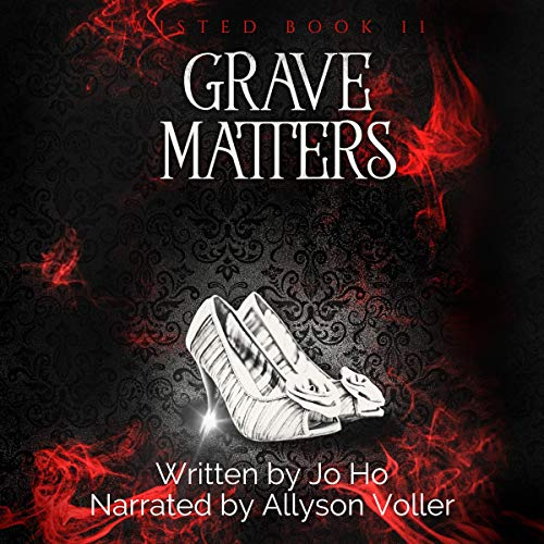 Grave Matters     Twisted, Book 11              By:                                                                                                                                 Jo Ho                               Narrated by:                                                                                                                                 Allyson Voller                      Length: 3 hrs and 12 mins     Not rated yet     Overall 0.0