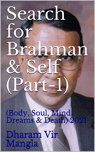 Search for Brahman & Self (Part-1) : (Body, Soul, Mind, Dreams & Death) 2021 (English Edition)