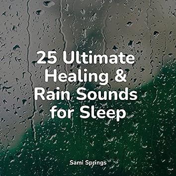 25 Ultimate Healing & Rain Sounds for Sleep