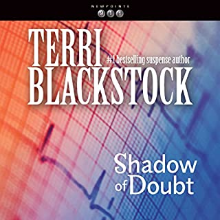 Shadow of Doubt     Newpointe 911 Series, Book 2              By:                                                                                                                                 Terri Blackstock                               Narrated by:                                                                                                                                 J. C. Howe                      Length: 11 hrs and 12 mins     145 ratings     Overall 4.6