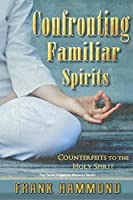 Confronting Familiar Spirits: Counterfeits to the Holy Spirit by Mr. Frank Hammond(1988-01-01)