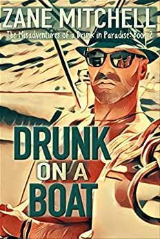 Drunk on a Boat: The Misadventures of a Drunk in Paradise: Book 2 by [Zane Mitchell]