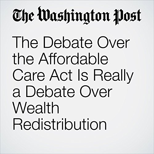 The Debate Over the Affordable Care Act Is Really a Debate Over Wealth Redistribution audiobook cover art