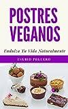 Postres Vegetarianos Veganos: Recetas veganas de postres y dulces para que no os privéis de este tipo de disfrute sin leche y sin huevo.