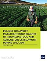 Policies to Support Investment Requirements of Indonesia's Food and Agriculture Development During 2020-2045