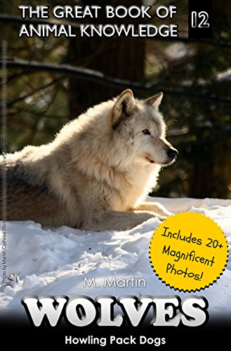 Wolves: Howling Pack Dogs (The Great Book of Animal Knowledge 12 ...