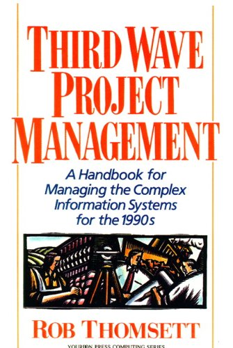 Third Wave Project Management: A Handbook for Managing the Complex Information System for the 1990's (Yourdon Press Computing Series)