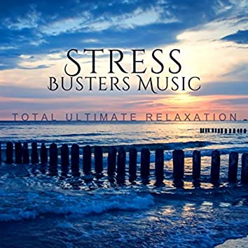 Stress Busters Music: Total Ultimate Relaxation