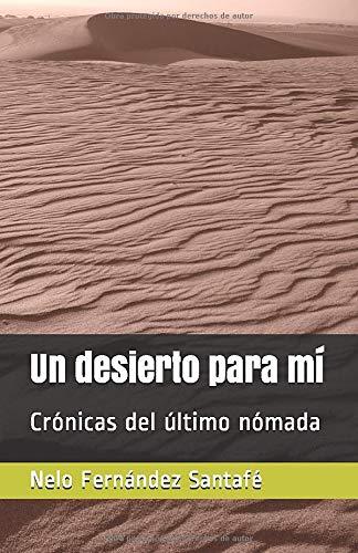 Un desierto para mí: Crónicas del último nómada
