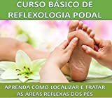 Curso Básico Reflexologia Podal: Aprenda como localizar e tratar as áreas reflexas dos pés (Portuguese Edition)