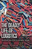 Cowen, D: Deadly Life of Logistics: Mapping Violence in Global Trade