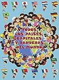 Todos los países, capitales y banderas del mundo: Para niños de 4-9 años/Atlas De Las Banderas