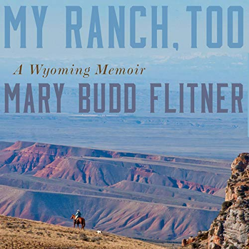 My Ranch, Too Audiobook By Mary Budd Flitner cover art